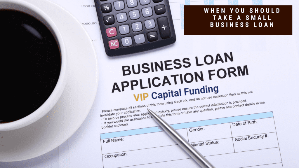 When you should take a small business loan