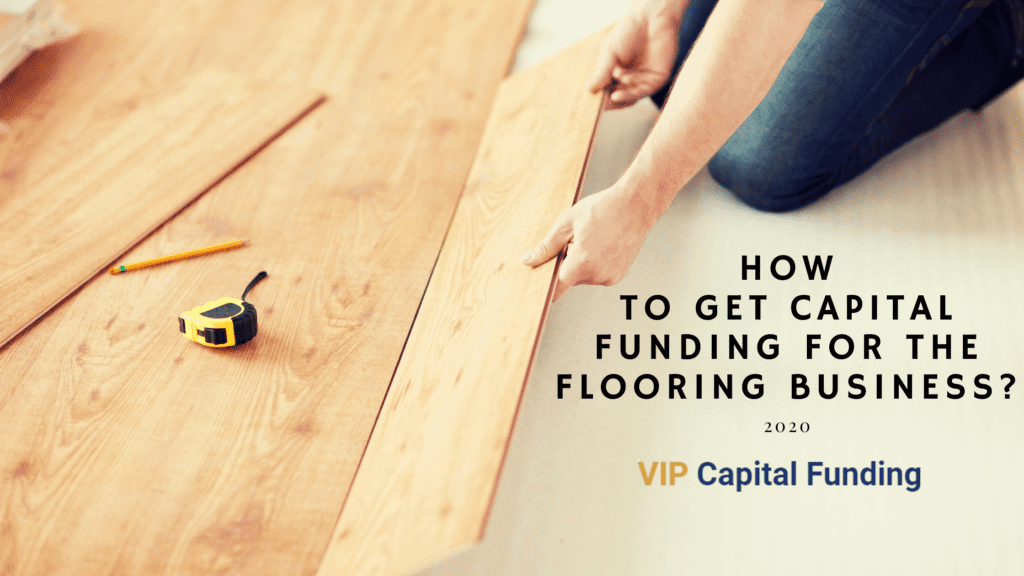 How to get capital funding for the flooring business?